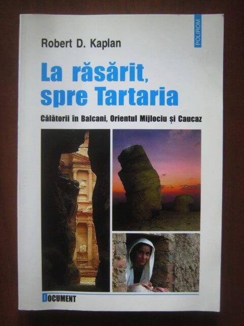 Robert D. Kaplan, La răsărit, spre Tartaria