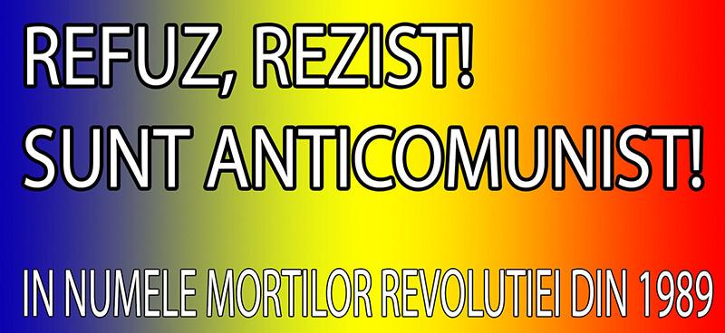 Refuz, rezist! Sunt anticomunist!