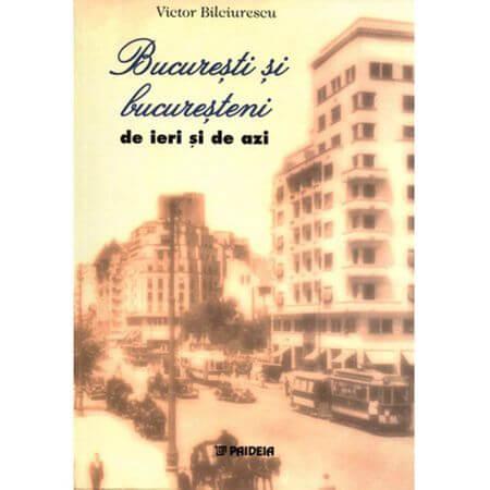 Victor Bilciurescu, Bucureşti şi bucureşteni de ieri şi de azi